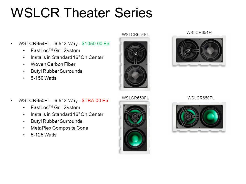WSLCR Theater Series WSLCR654FL – 6.5 2-Way - $1050.00 Ea