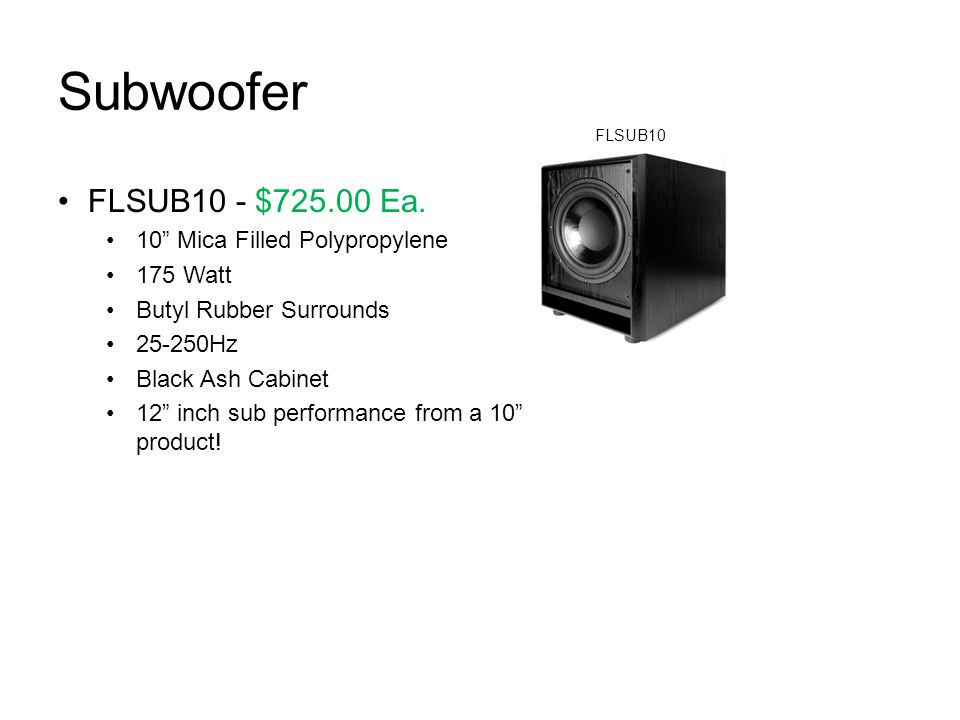 Subwoofer FLSUB10 - $725.00 Ea. 10 Mica Filled Polypropylene 175 Watt