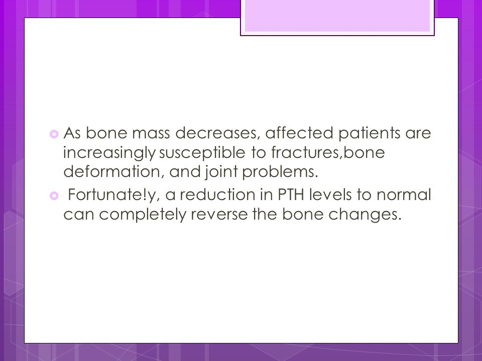 As bone mass decreases, affected patients are increasingly susceptible to fractures,bone deformation, and joint problems.