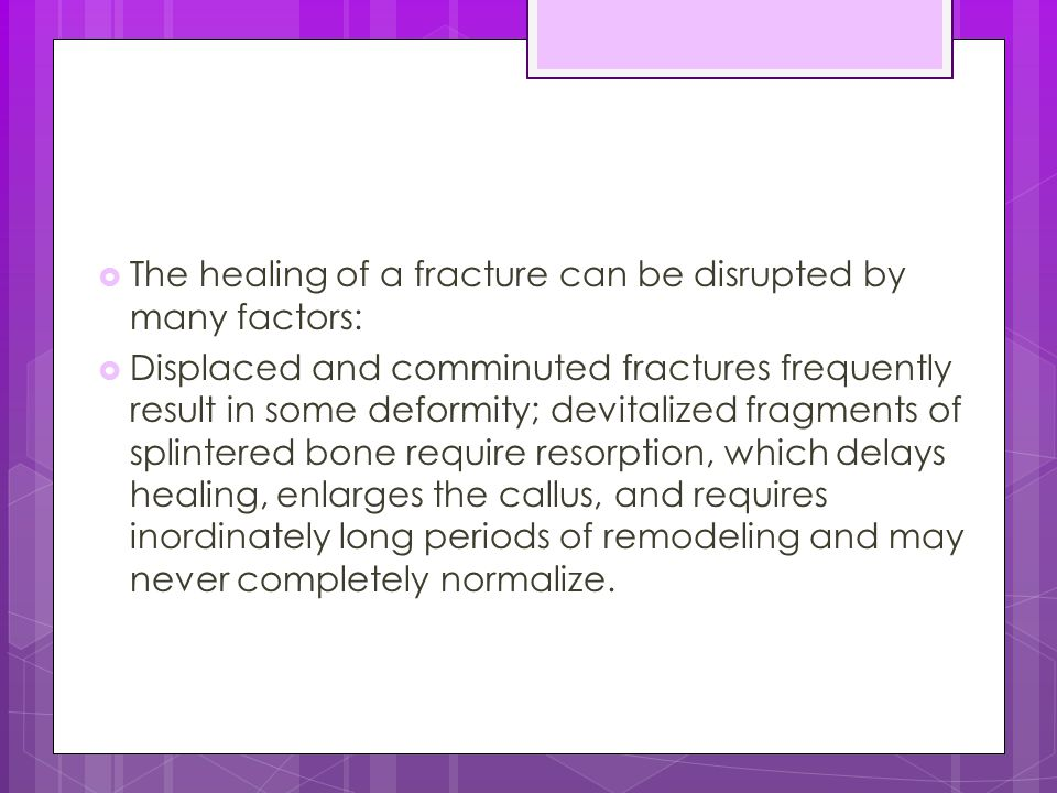 The healing of a fracture can be disrupted by many factors: