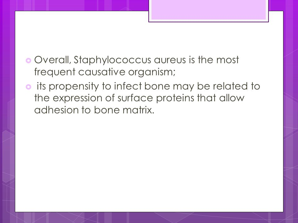 Overall, Staphylococcus aureus is the most frequent causative organism;