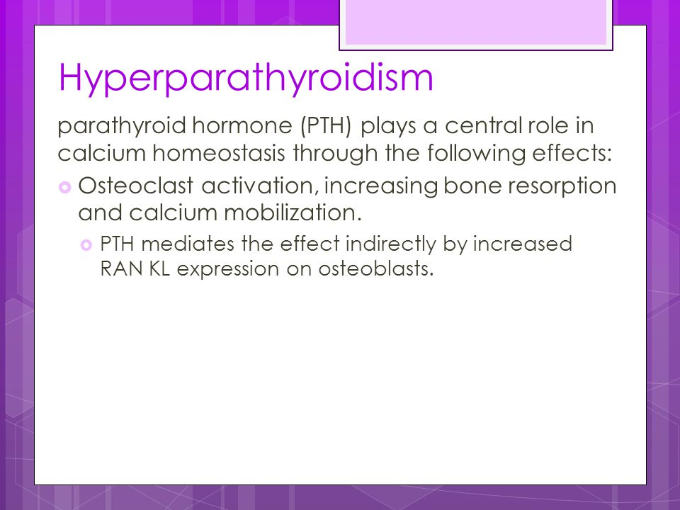 Hyperparathyroidism parathyroid hormone (PTH) plays a central role in calcium homeostasis through the following effects: