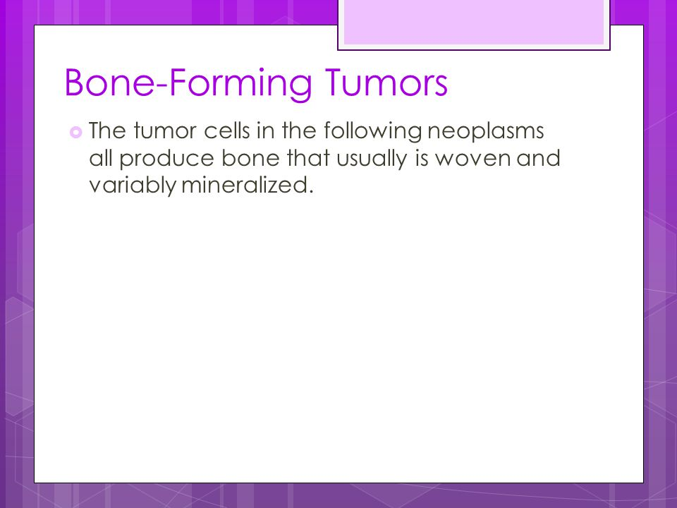 Bone-Forming Tumors The tumor cells in the following neoplasms all produce bone that usually is woven and variably mineralized.