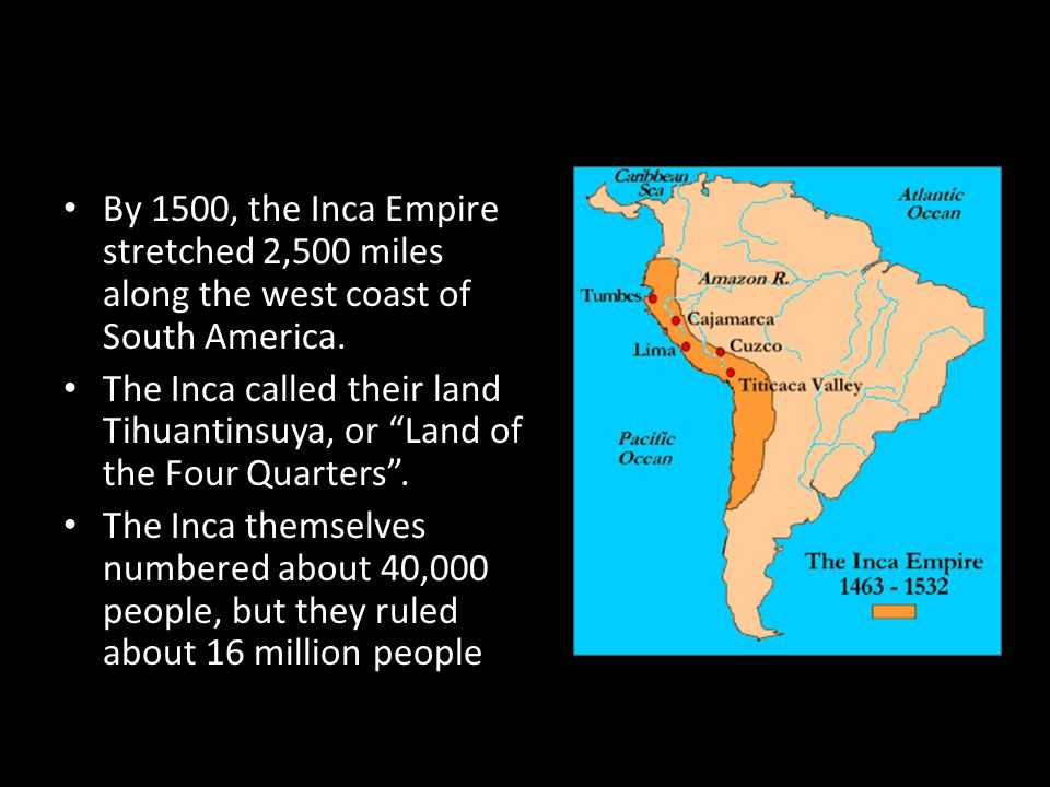 By 1500, the Inca Empire stretched 2,500 miles along the west coast of South America.