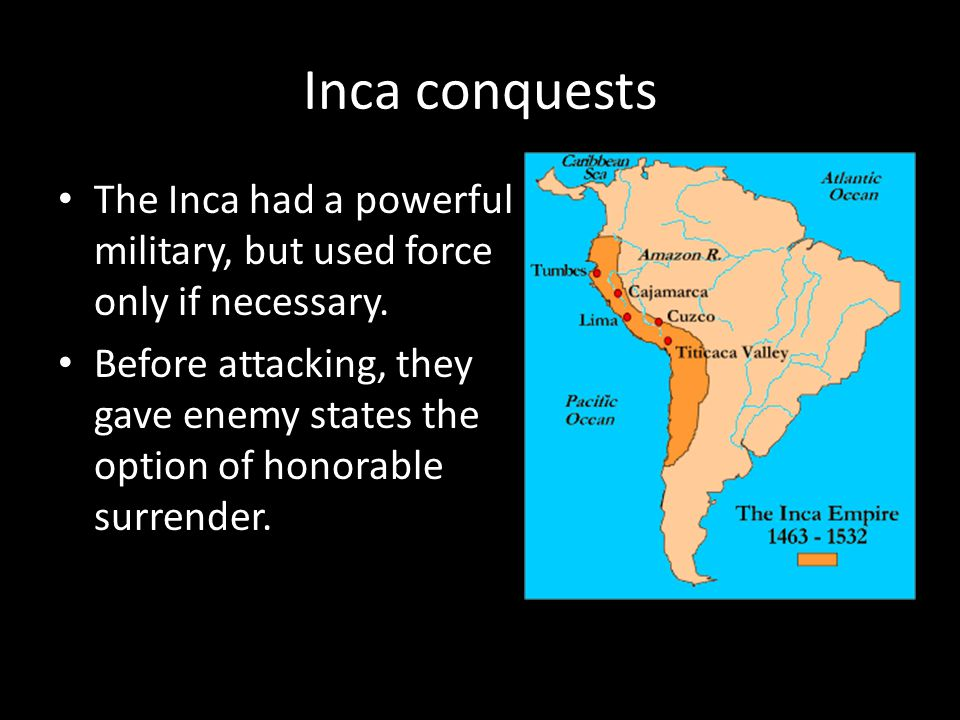 Inca conquests The Inca had a powerful military, but used force only if necessary.