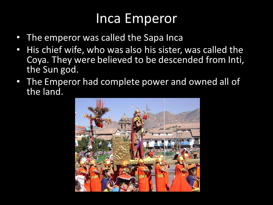 Inca Emperor The emperor was called the Sapa Inca