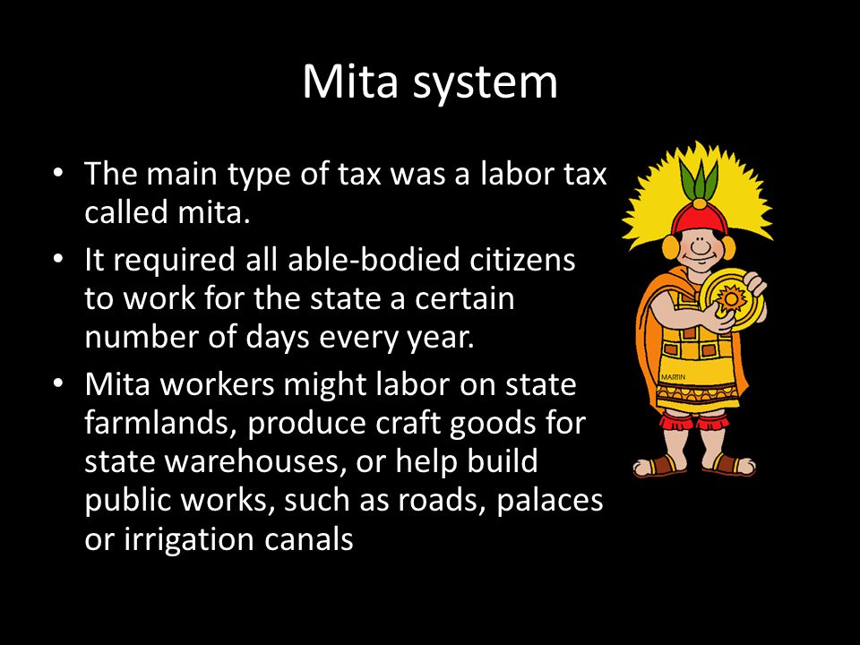 Mita system The main type of tax was a labor tax called mita.