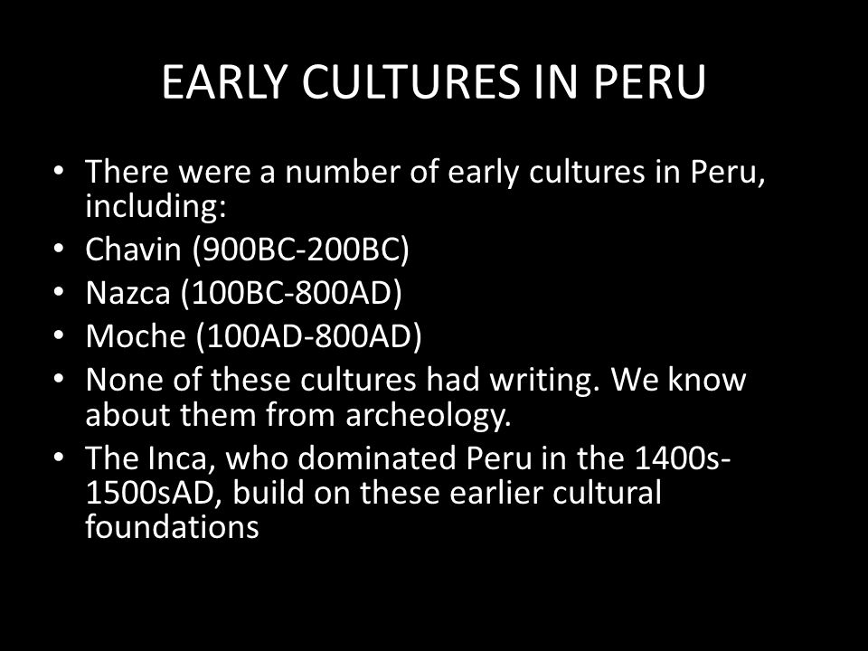 EARLY CULTURES IN PERU There were a number of early cultures in Peru, including: Chavin (900BC-200BC)