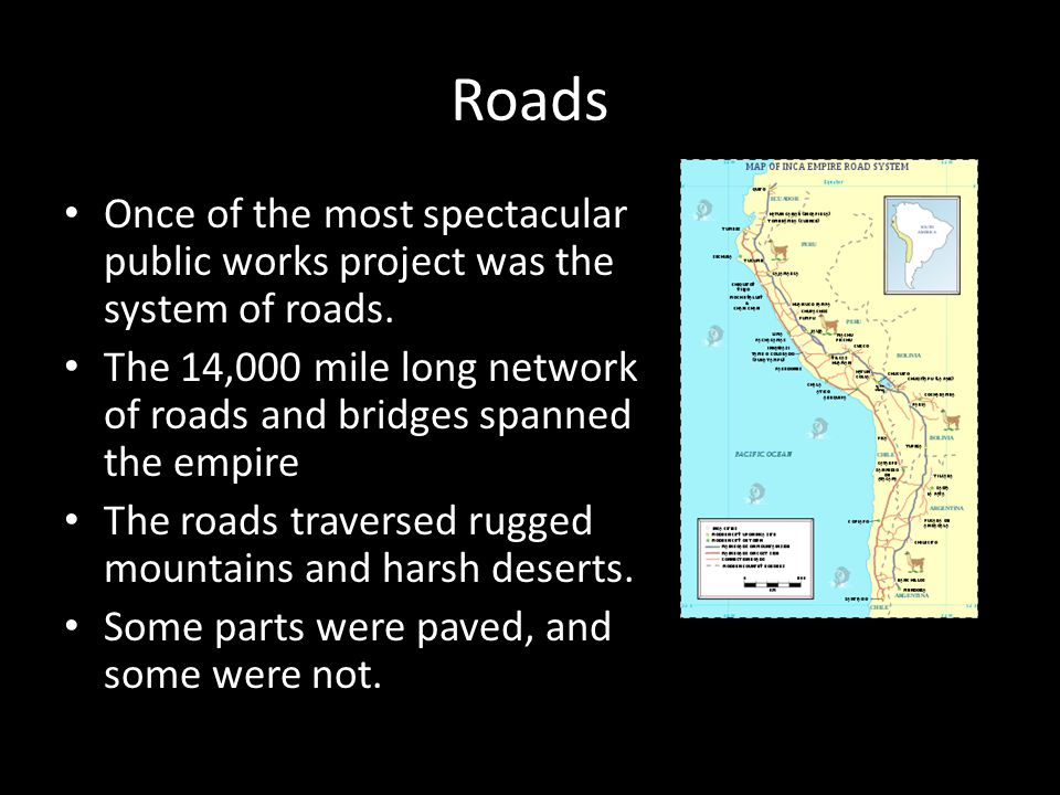 Roads Once of the most spectacular public works project was the system of roads.