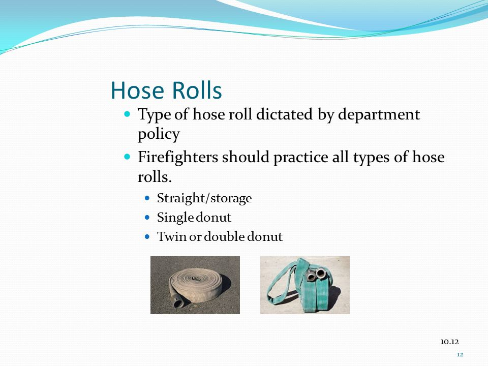 Hose Rolls Type of hose roll dictated by department policy