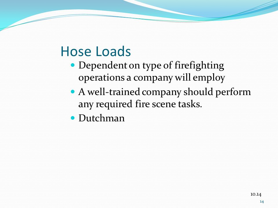Hose Loads Dependent on type of firefighting operations a company will employ. A well-trained company should perform any required fire scene tasks.