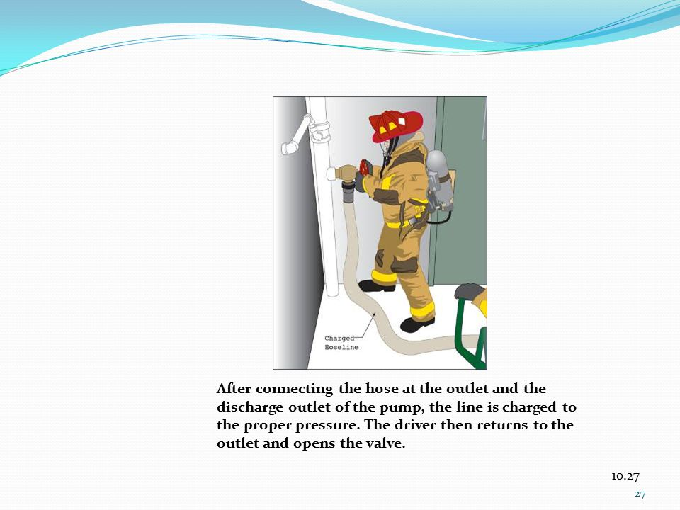 After connecting the hose at the outlet and the discharge outlet of the pump, the line is charged to the proper pressure. The driver then returns to the outlet and opens the valve.