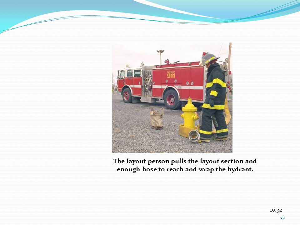 The layout person pulls the layout section and enough hose to reach and wrap the hydrant.