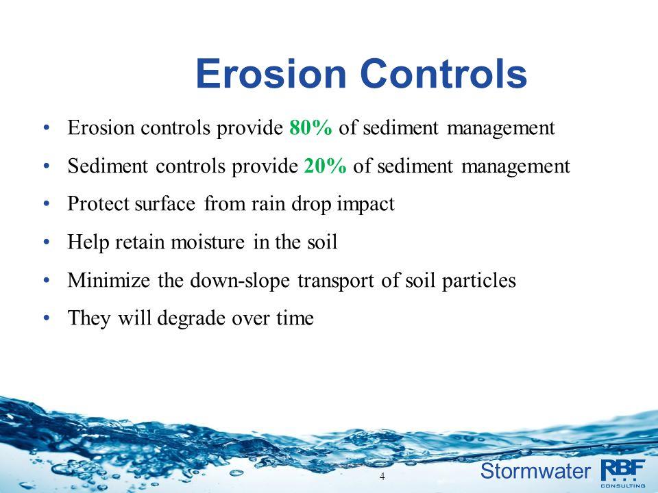 Erosion Controls Erosion controls provide 80% of sediment management