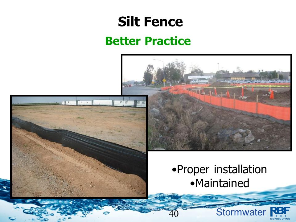 Silt Fence Better Practice Proper installation Maintained 40