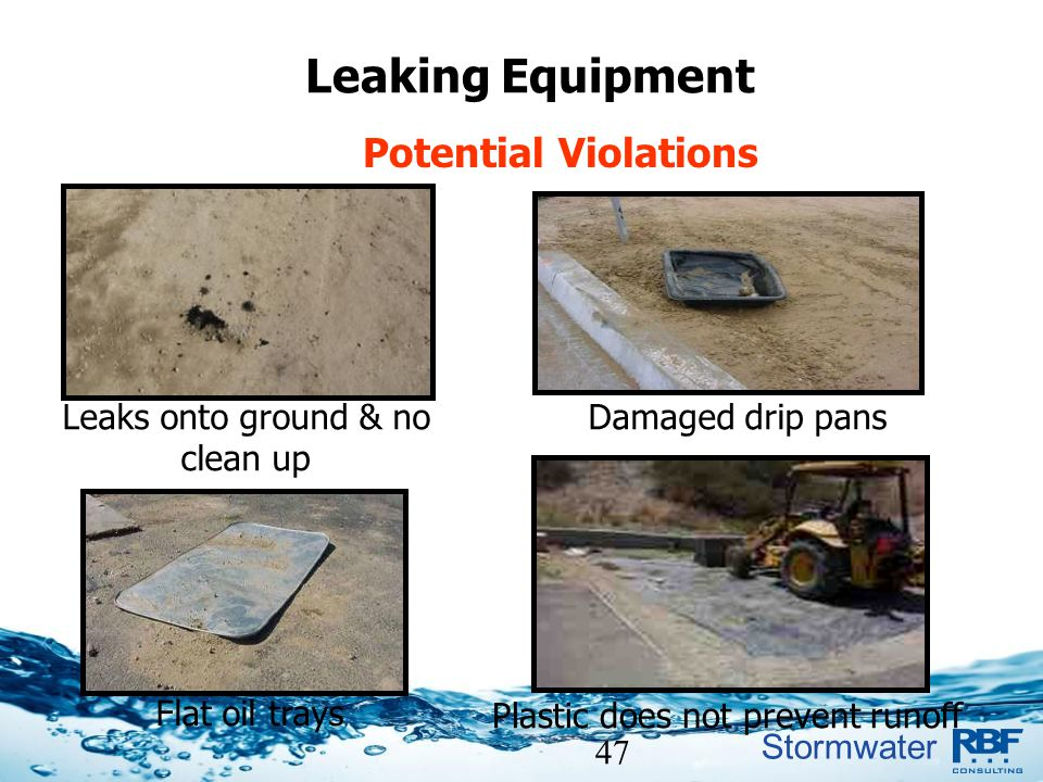 Leaking Equipment Potential Violations Leaks onto ground & no clean up