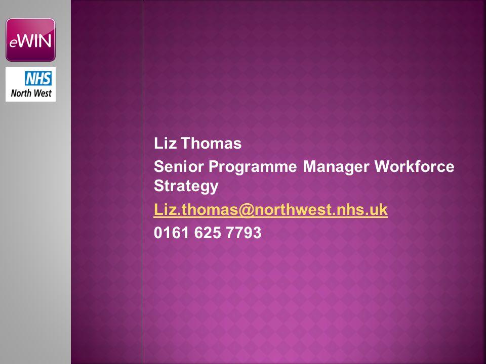 Liz Thomas Senior Programme Manager Workforce Strategy Liz.thomas@northwest.nhs.uk 0161 625 7793