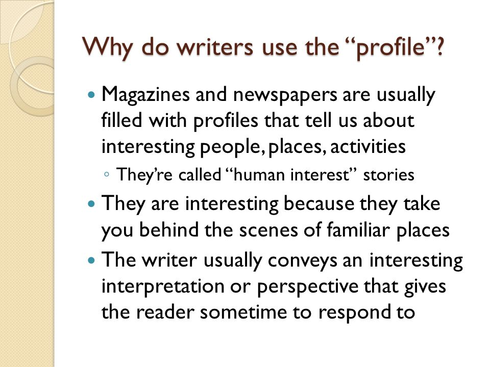 Why do writers use the profile