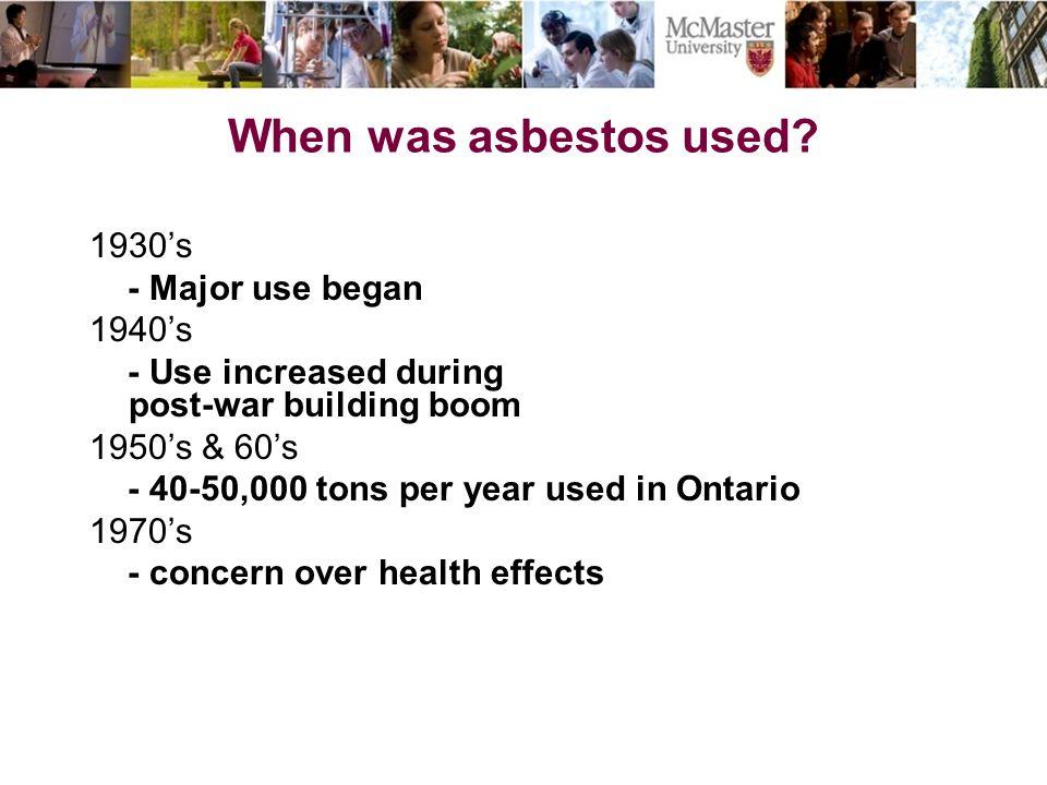 When was asbestos used 1930's - Major use began 1940's