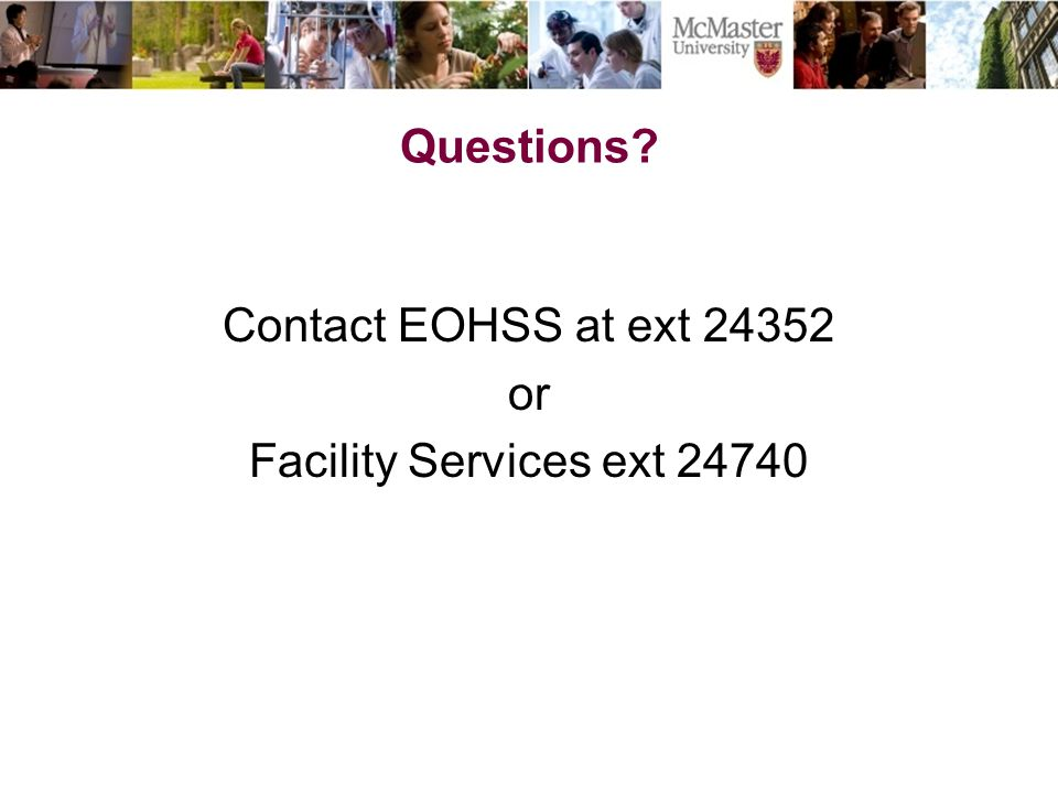 Questions Contact EOHSS at ext 24352 or Facility Services ext 24740