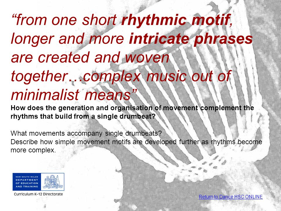 from one short rhythmic motif, longer and more intricate phrases are created and woven together…complex music out of minimalist means