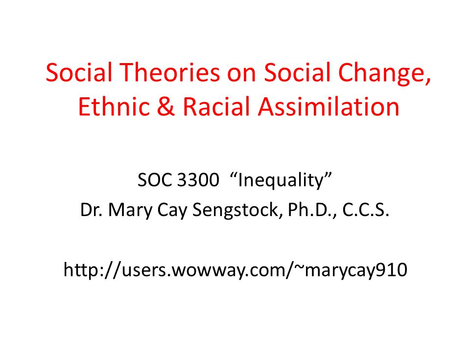 Social Theories on Social Change, Ethnic & Racial Assimilation
