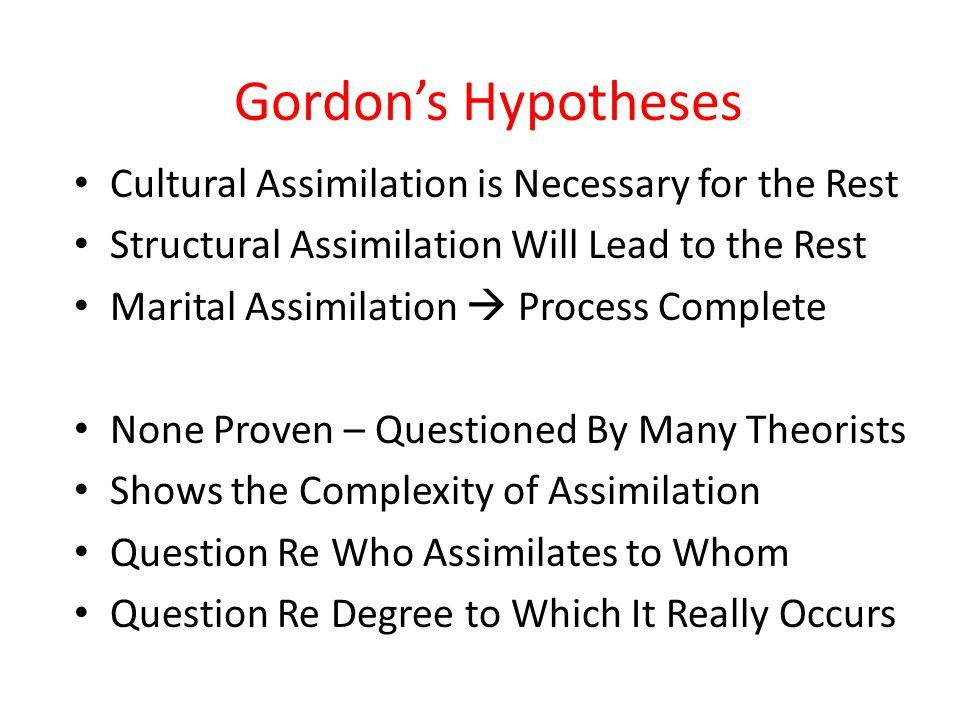Gordon's Hypotheses Cultural Assimilation is Necessary for the Rest