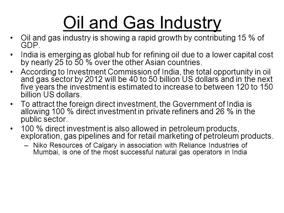 Oil and Gas Industry Oil and gas industry is showing a rapid growth by contributing 15 % of GDP.