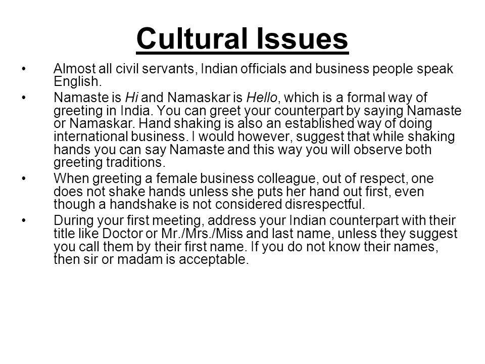 Cultural Issues Almost all civil servants, Indian officials and business people speak English.