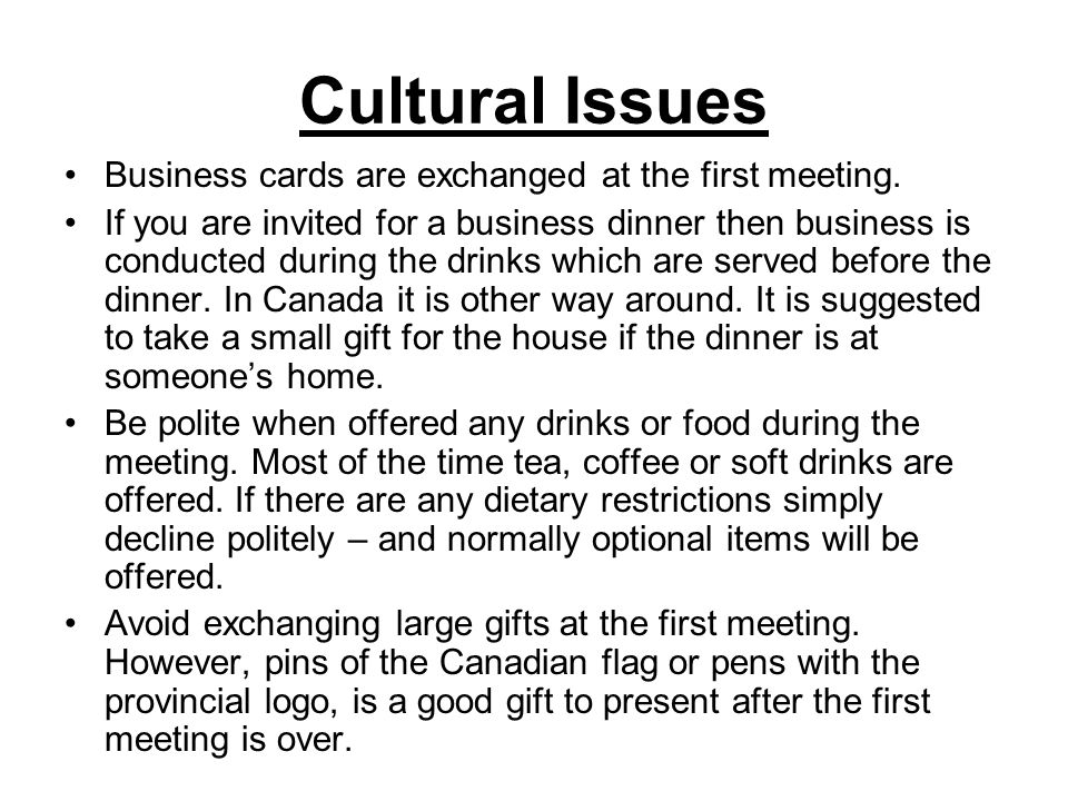 Cultural Issues Business cards are exchanged at the first meeting.