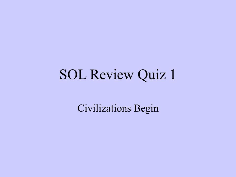 SOL Review Quiz 1 Civilizations Begin