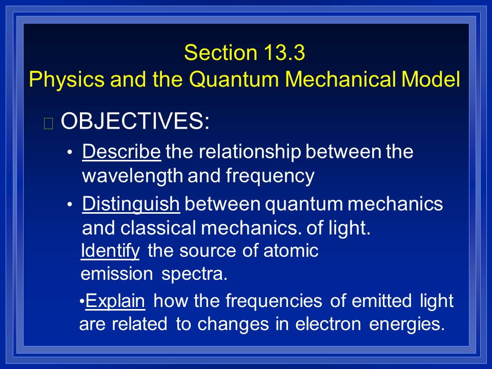 Section 13.3 Physics and the Quantum Mechanical Model