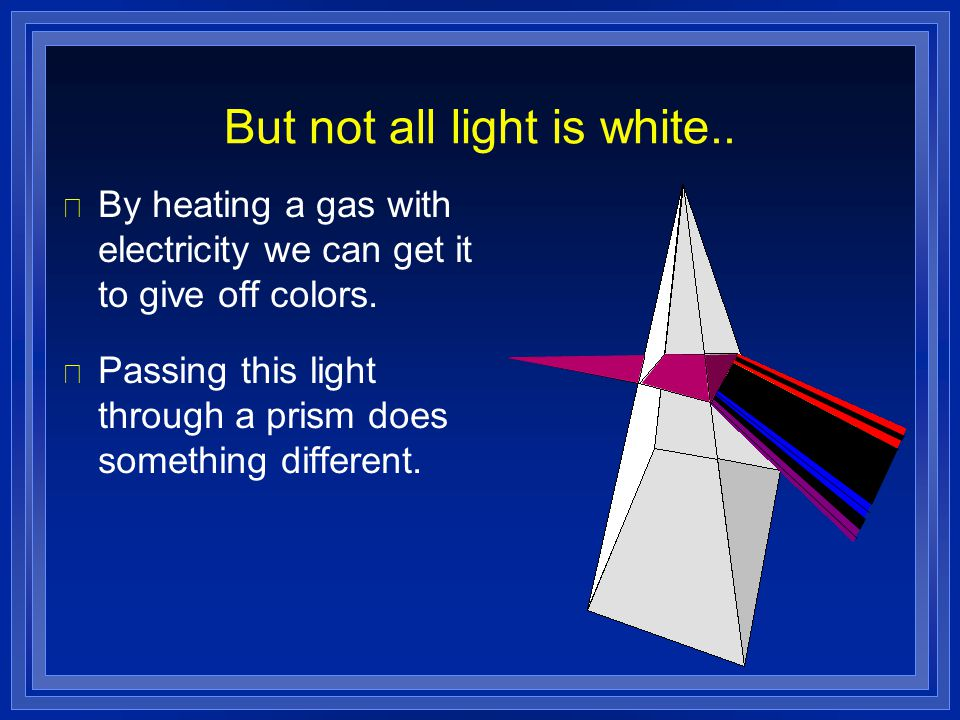 But not all light is white..