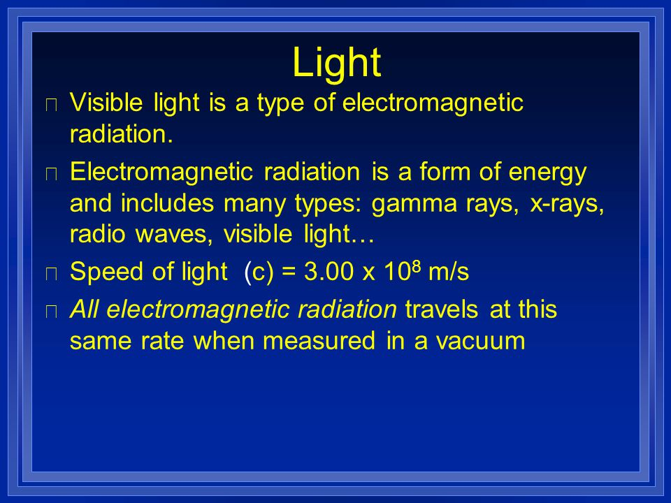 Light Visible light is a type of electromagnetic radiation.
