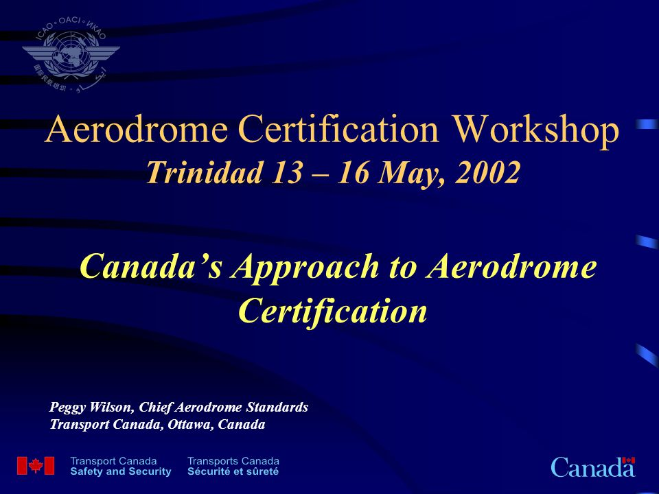 Aerodrome Certification Workshop Trinidad 13 – 16 May, 2002 Canada's Approach to Aerodrome Certification