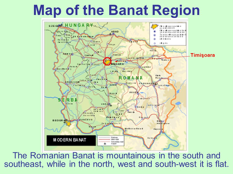Map of the Banat Region Timişoara. The Romanian Banat is mountainous in the south and southeast, while in the north, west and south-west it is flat.