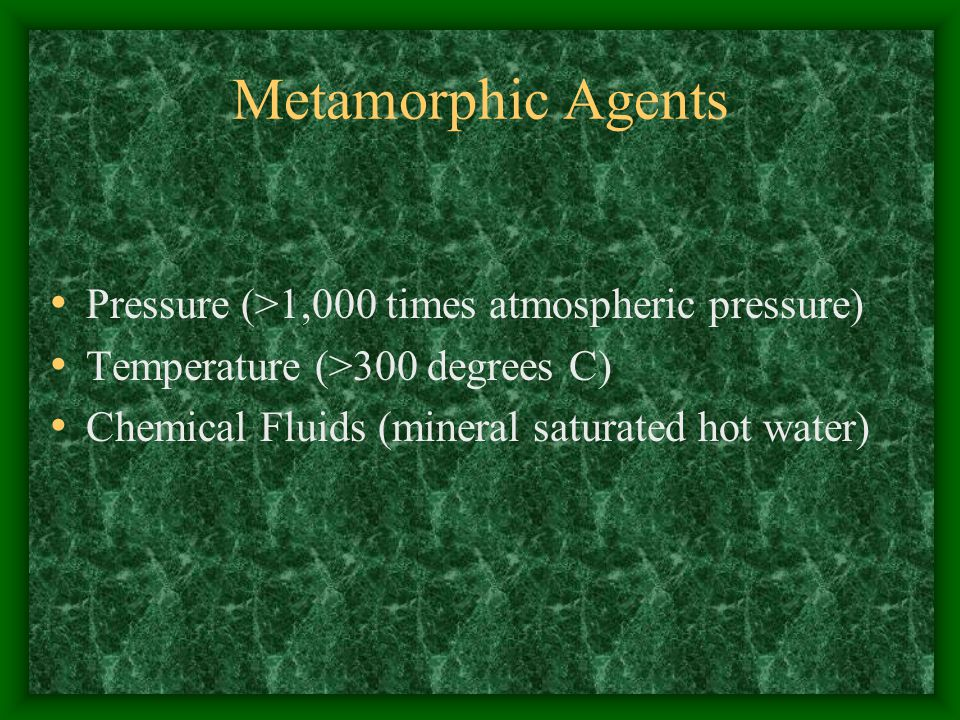Metamorphic Agents Pressure (>1,000 times atmospheric pressure)