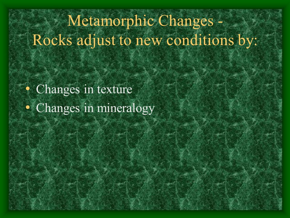 Metamorphic Changes - Rocks adjust to new conditions by: