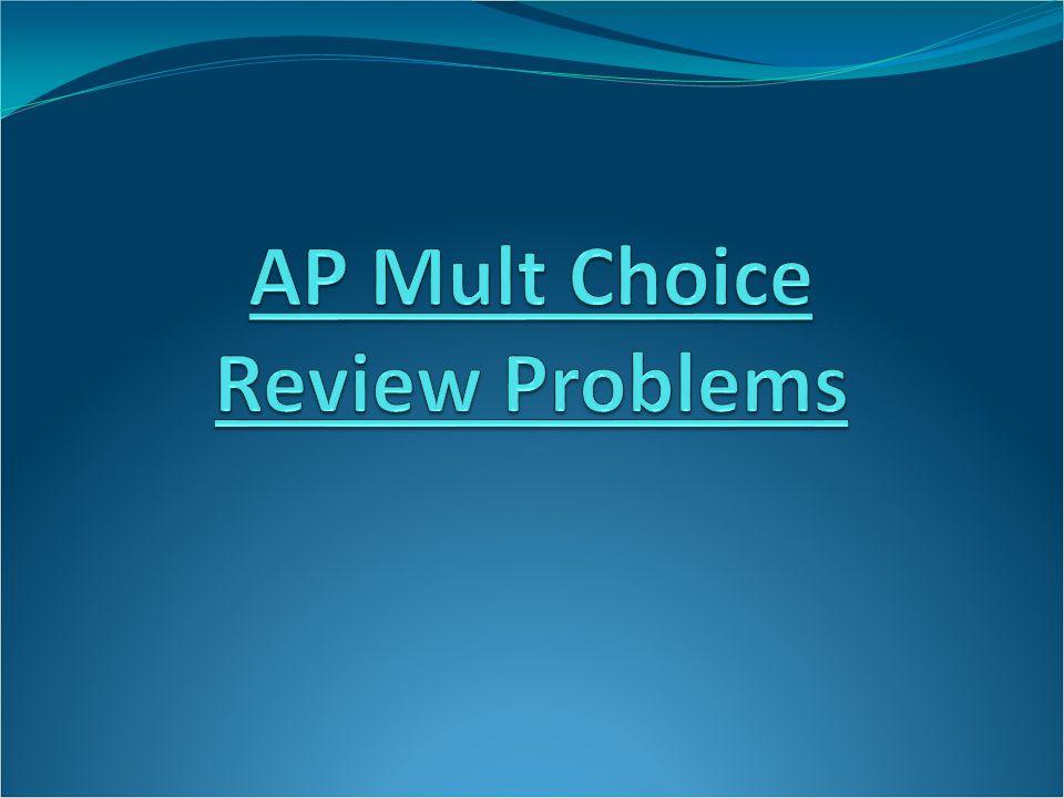 AP Mult Choice Review Problems
