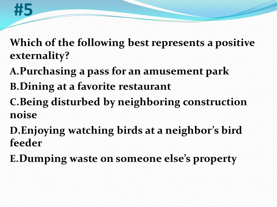 #5 Which of the following best represents a positive externality