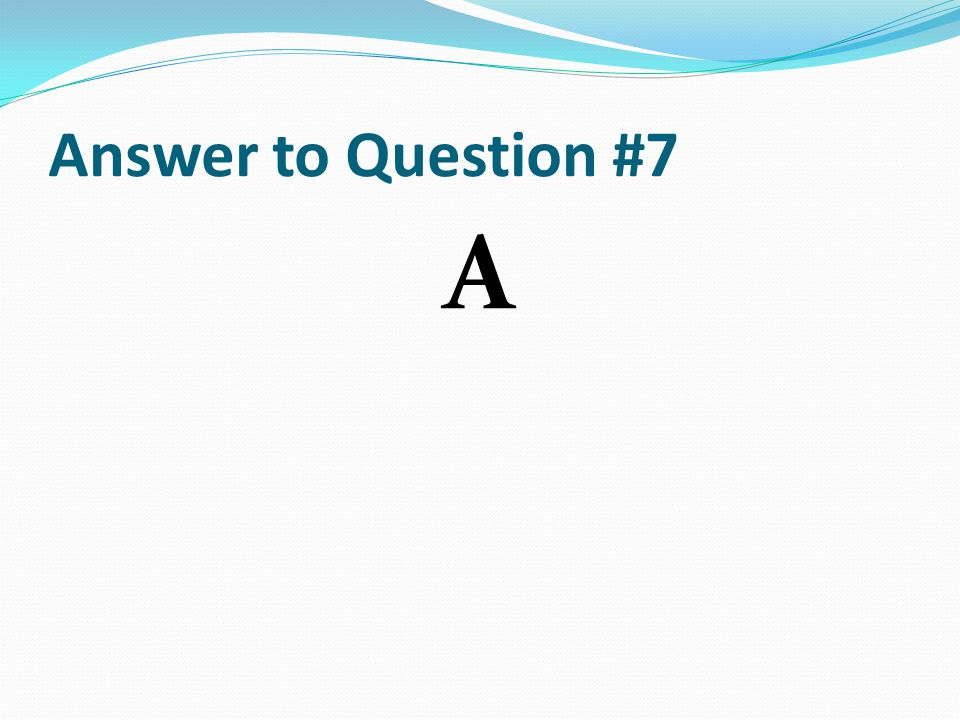 Answer to Question #7 A