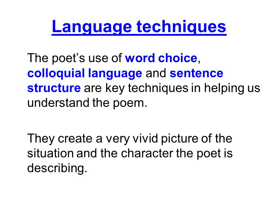 Language techniques The poet's use of word choice, colloquial language and sentence structure are key techniques in helping us understand the poem.