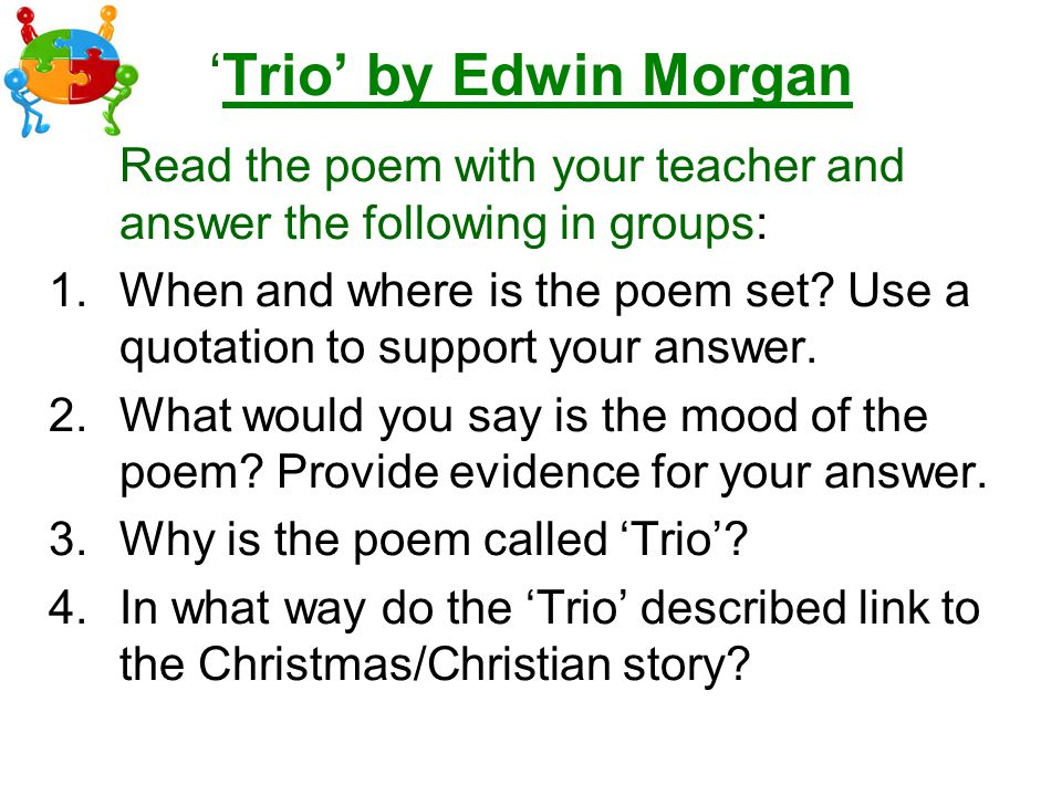 'Trio' by Edwin Morgan Read the poem with your teacher and answer the following in groups:
