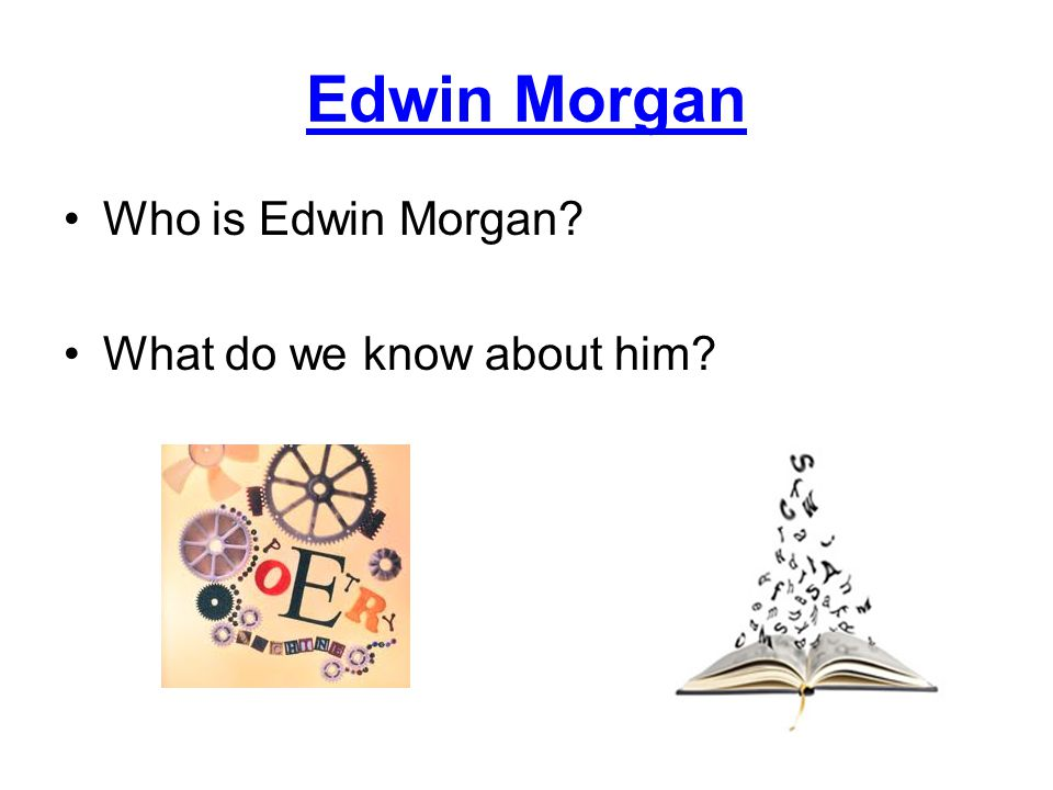 Edwin Morgan Who is Edwin Morgan What do we know about him