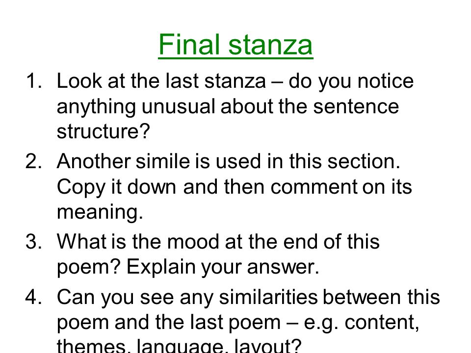 Final stanza Look at the last stanza – do you notice anything unusual about the sentence structure
