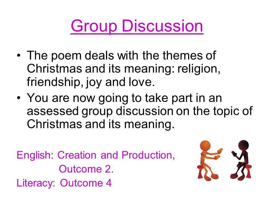 Group Discussion The poem deals with the themes of Christmas and its meaning: religion, friendship, joy and love.