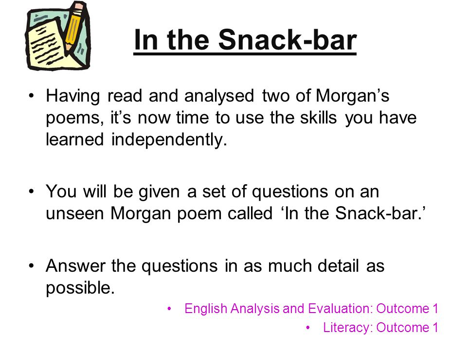 In the Snack-bar Having read and analysed two of Morgan's poems, it's now time to use the skills you have learned independently.
