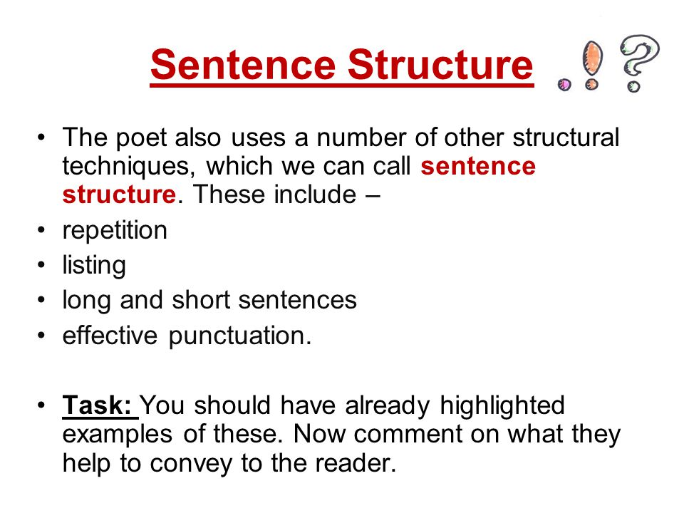 Sentence Structure The poet also uses a number of other structural techniques, which we can call sentence structure. These include –