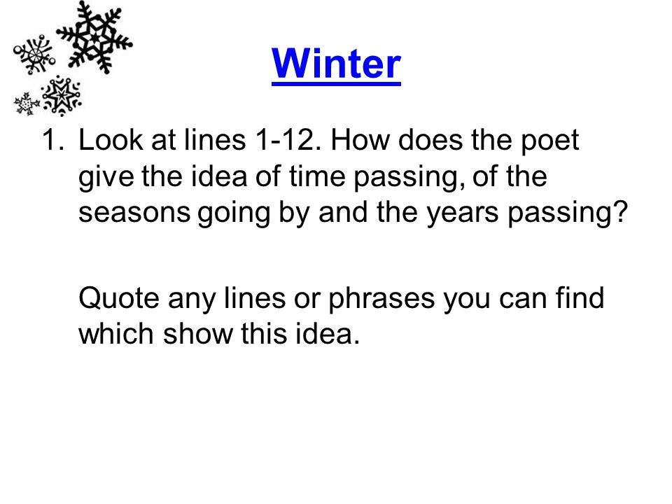 Winter Look at lines 1-12. How does the poet give the idea of time passing, of the seasons going by and the years passing