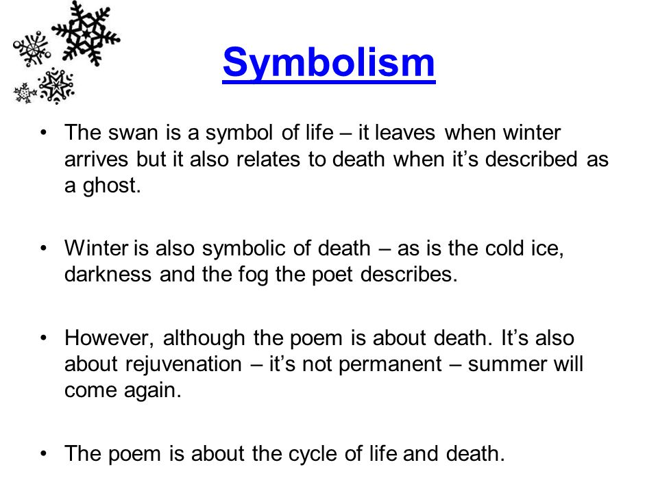 Symbolism The swan is a symbol of life – it leaves when winter arrives but it also relates to death when it's described as a ghost.